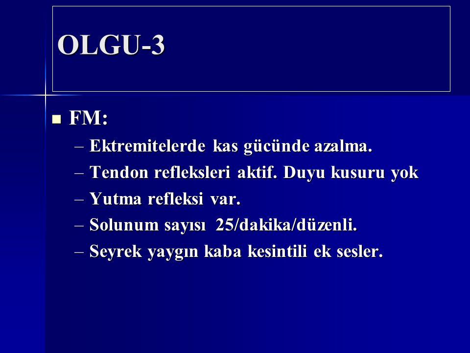 OLGU-3 FM: Ektremitelerde kas gücünde azalma.
