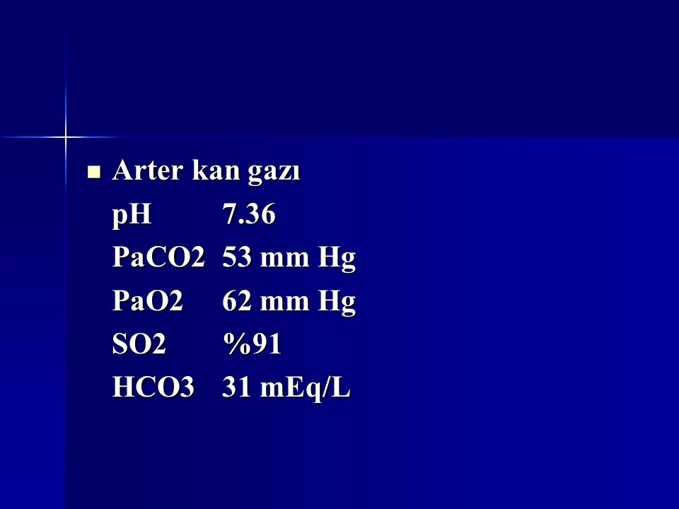 Arter kan gazı pH 7.36 PaCO2 53 mm Hg PaO2 62 mm Hg SO2 %91 HCO3 31 mEq/L