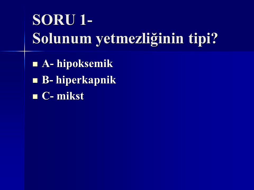 SORU 1- Solunum yetmezliğinin tipi