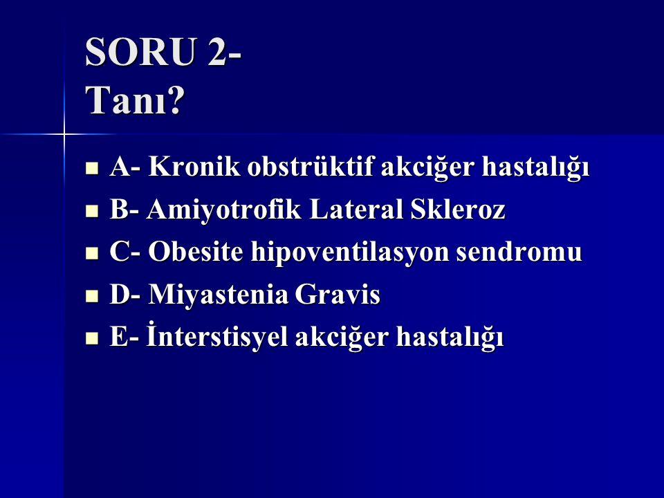 SORU 2- Tanı A- Kronik obstrüktif akciğer hastalığı
