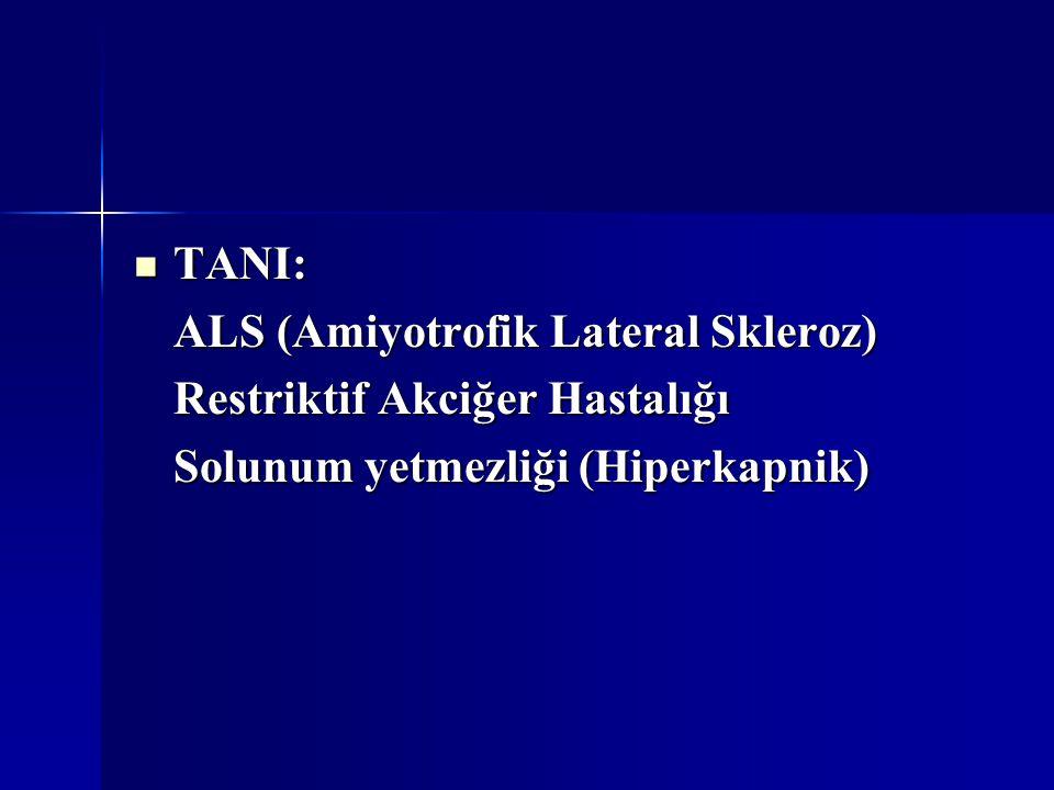 TANI: ALS (Amiyotrofik Lateral Skleroz) Restriktif Akciğer Hastalığı.