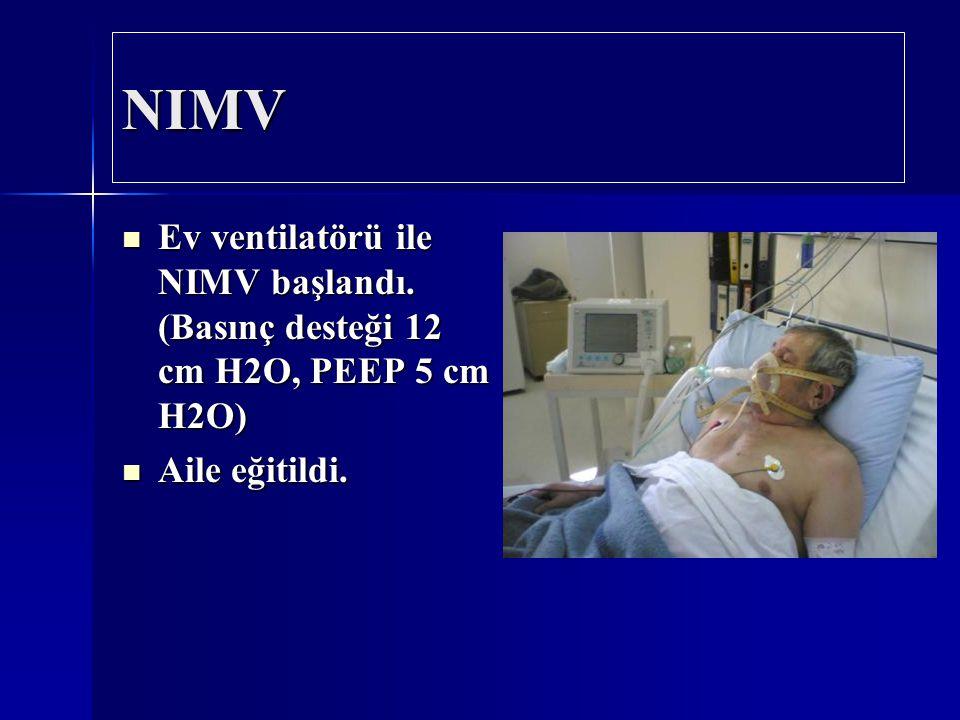 NIMV Ev ventilatörü ile NIMV başlandı. (Basınç desteği 12 cm H2O, PEEP 5 cm H2O) Aile eğitildi.