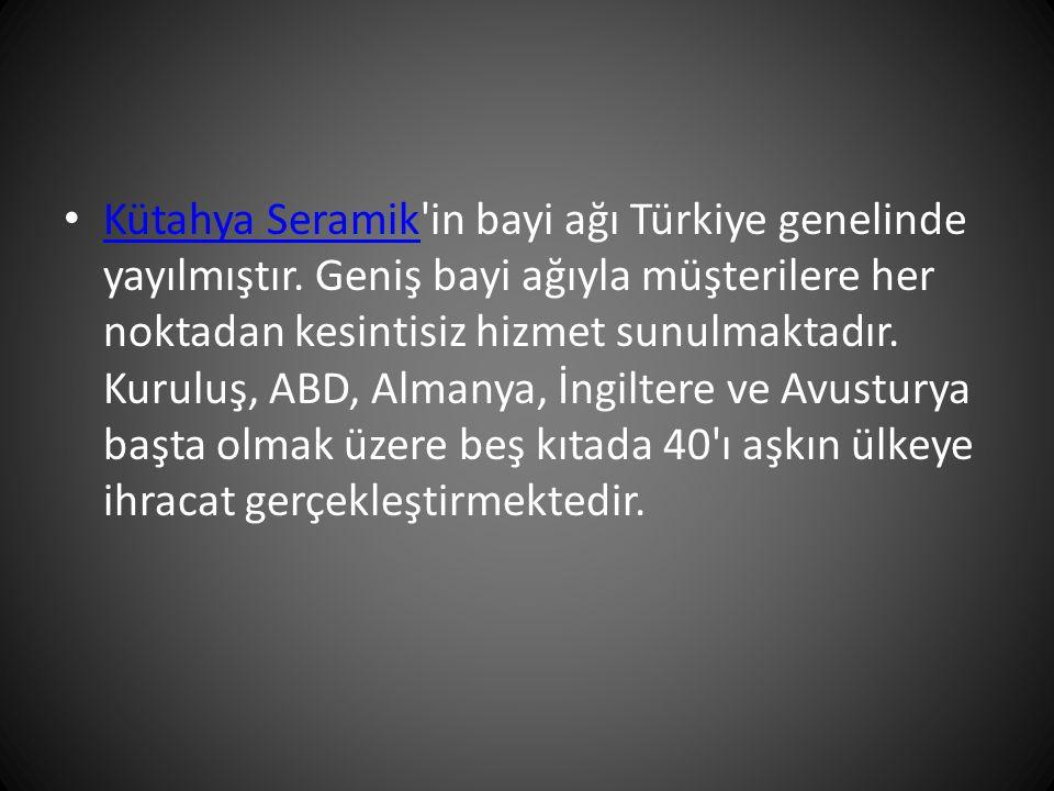 Kütahya Seramik in bayi ağı Türkiye genelinde yayılmıştır