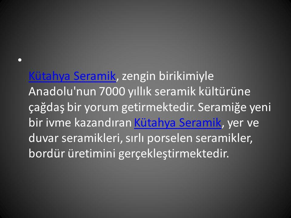 Kütahya Seramik, zengin birikimiyle Anadolu nun 7000 yıllık seramik kültürüne çağdaş bir yorum getirmektedir.