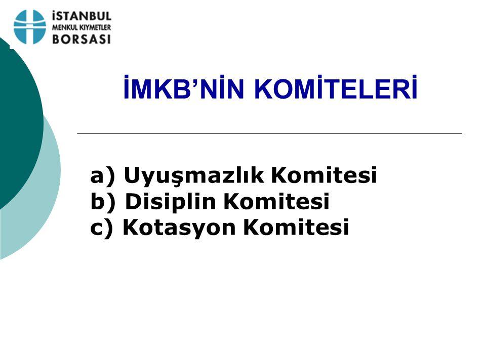 İMKB'NİN KOMİTELERİ a) Uyuşmazlık Komitesi b) Disiplin Komitesi