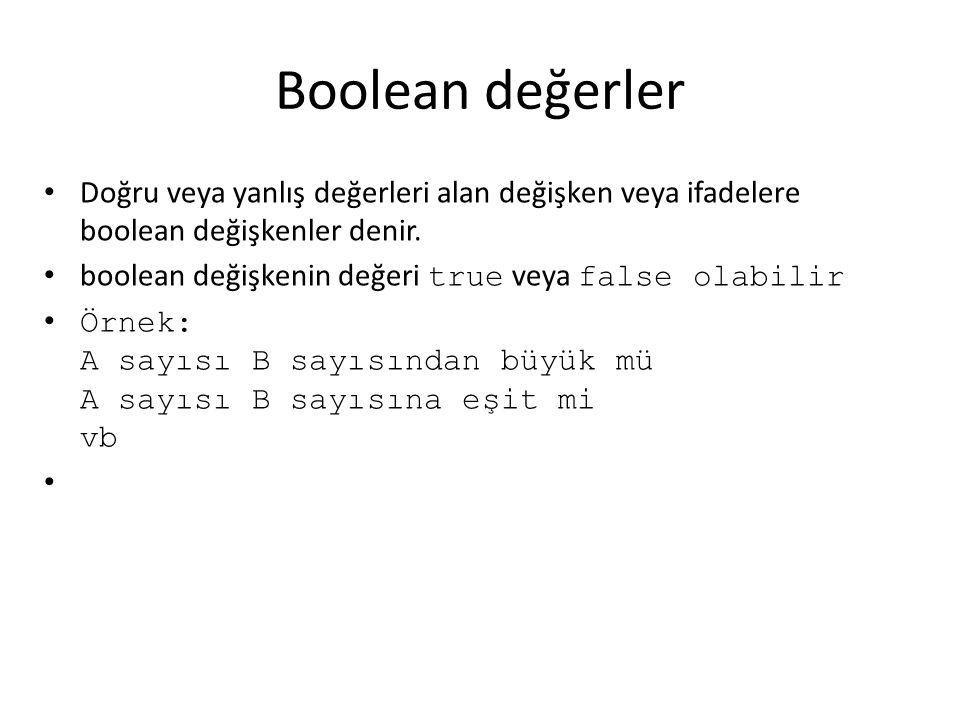 Boolean değerler Doğru veya yanlış değerleri alan değişken veya ifadelere boolean değişkenler denir.