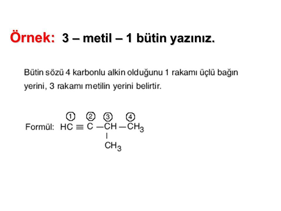 Örnek: 3 – metil – 1 bütin yazınız.
