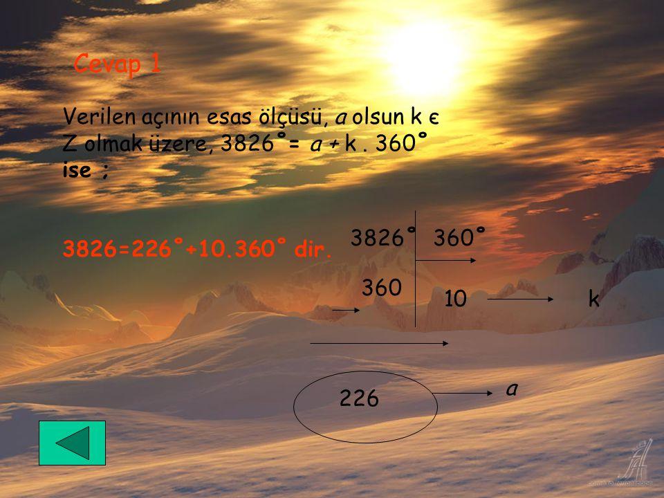 Cevap 1 Verilen açının esas ölçüsü, a olsun k є Z olmak üzere, 3826˚= a + k . 360˚ ise ; 3826=226˚+10.360˚ dir.