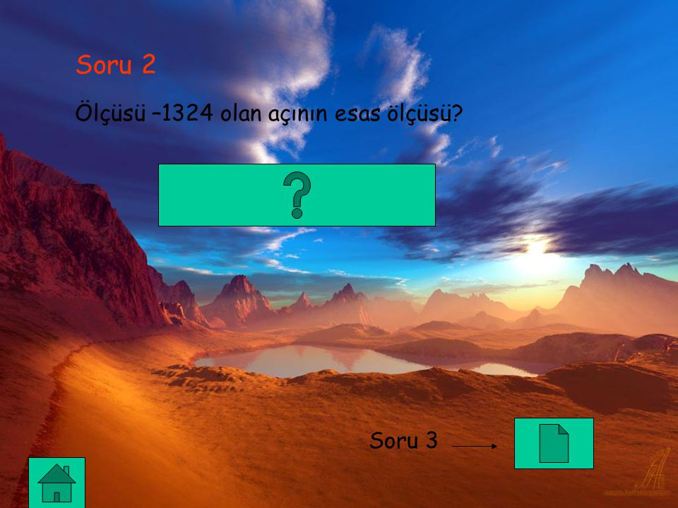 Soru 2 Ölçüsü –1324 olan açının esas ölçüsü Soru 3