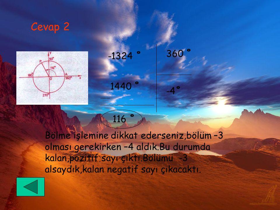 Cevap 2 360 ˚ -1324 ˚ 1440 ˚ -4˚ 116 ˚