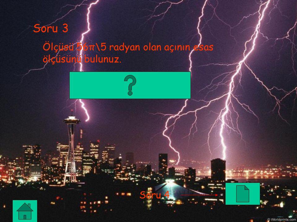 Soru 3 Ölçüsü 56π\5 radyan olan açının esas ölçüsünü bulunuz. Soru 4