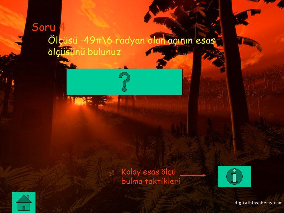 Soru 4 Ölçüsü -49π\6 radyan olan açının esas ölçüsünü bulunuz