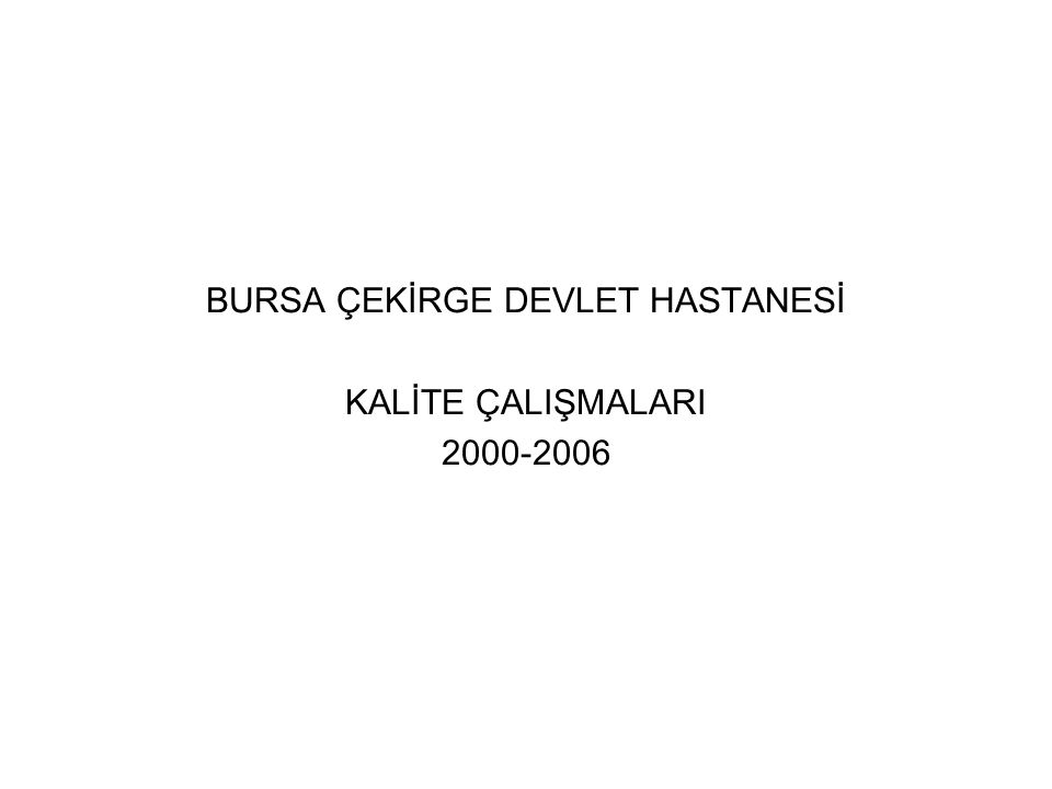 BURSA ÇEKİRGE DEVLET HASTANESİ KALİTE ÇALIŞMALARI 2000-2006