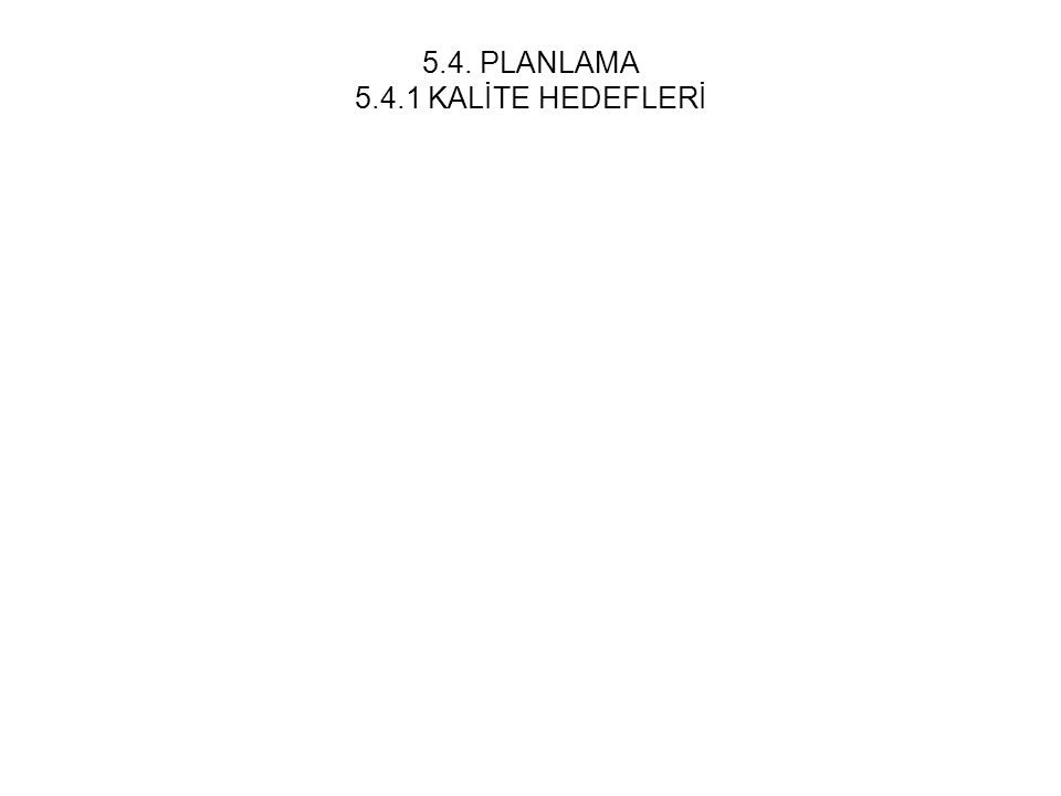 5.4. PLANLAMA 5.4.1 KALİTE HEDEFLERİ