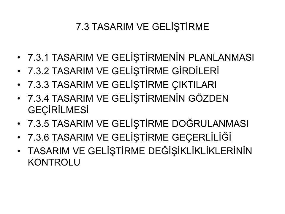 7.3 TASARIM VE GELİŞTİRME 7.3.1 TASARIM VE GELİŞTİRMENİN PLANLANMASI. 7.3.2 TASARIM VE GELİŞTİRME GİRDİLERİ.