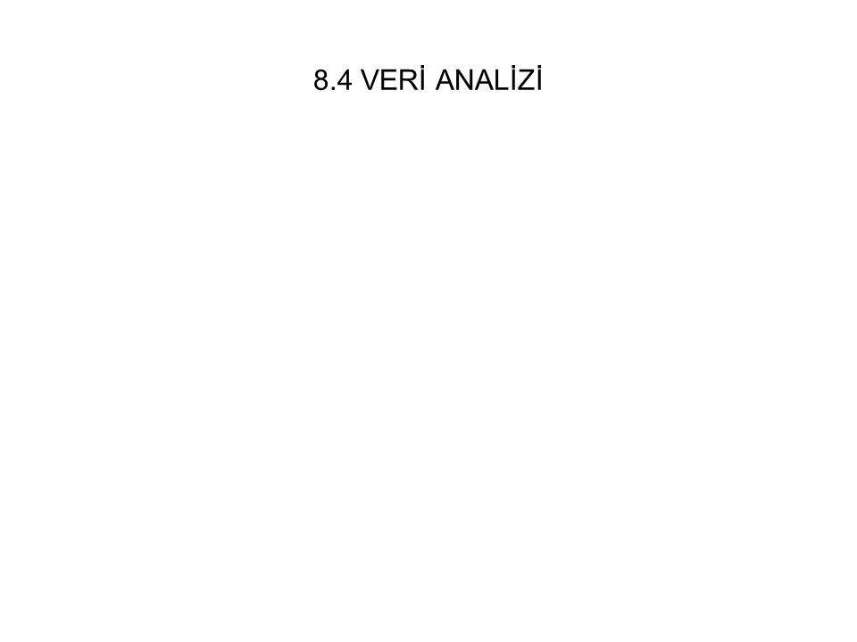 8.4 VERİ ANALİZİ