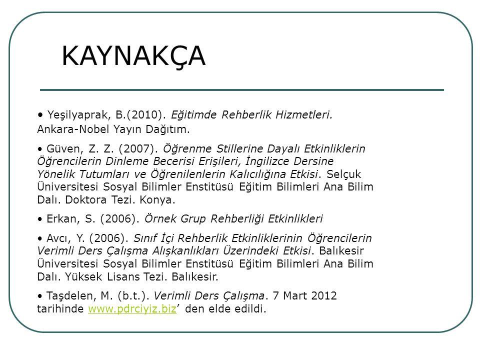 KAYNAKÇA Yeşilyaprak, B.(2010). Eğitimde Rehberlik Hizmetleri. Ankara-Nobel Yayın Dağıtım.