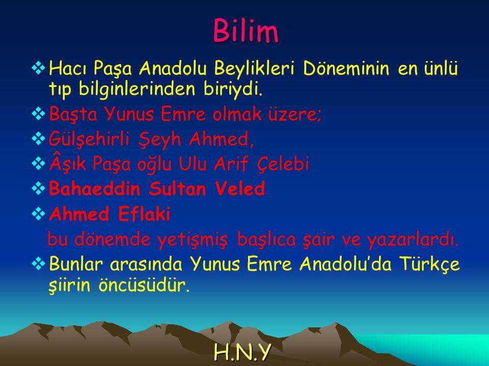 Bilim Hacı Paşa Anadolu Beylikleri Döneminin en ünlü tıp bilginlerinden biriydi. Başta Yunus Emre olmak üzere;