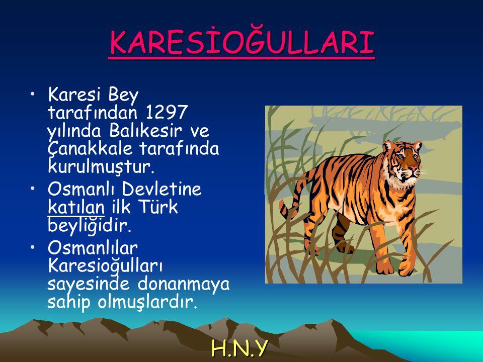 KARESİOĞULLARI Karesi Bey tarafından 1297 yılında Balıkesir ve Çanakkale tarafında kurulmuştur. Osmanlı Devletine katılan ilk Türk beyliğidir.
