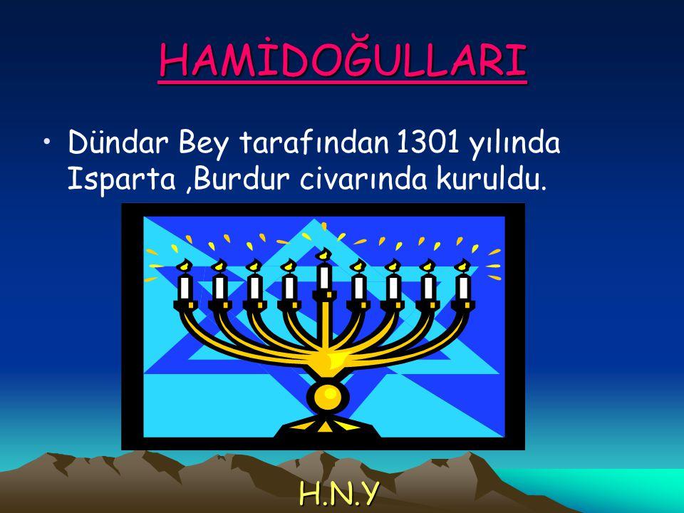 HAMİDOĞULLARI Dündar Bey tarafından 1301 yılında Isparta ,Burdur civarında kuruldu. H.N.Y