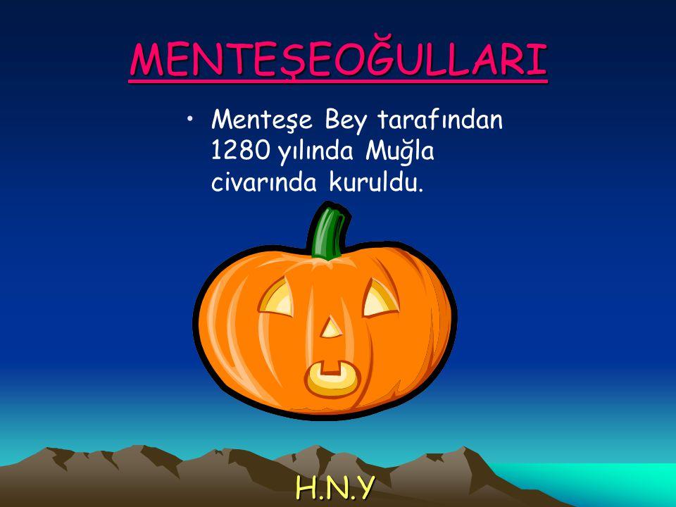MENTEŞEOĞULLARI Menteşe Bey tarafından 1280 yılında Muğla civarında kuruldu. H.N.Y