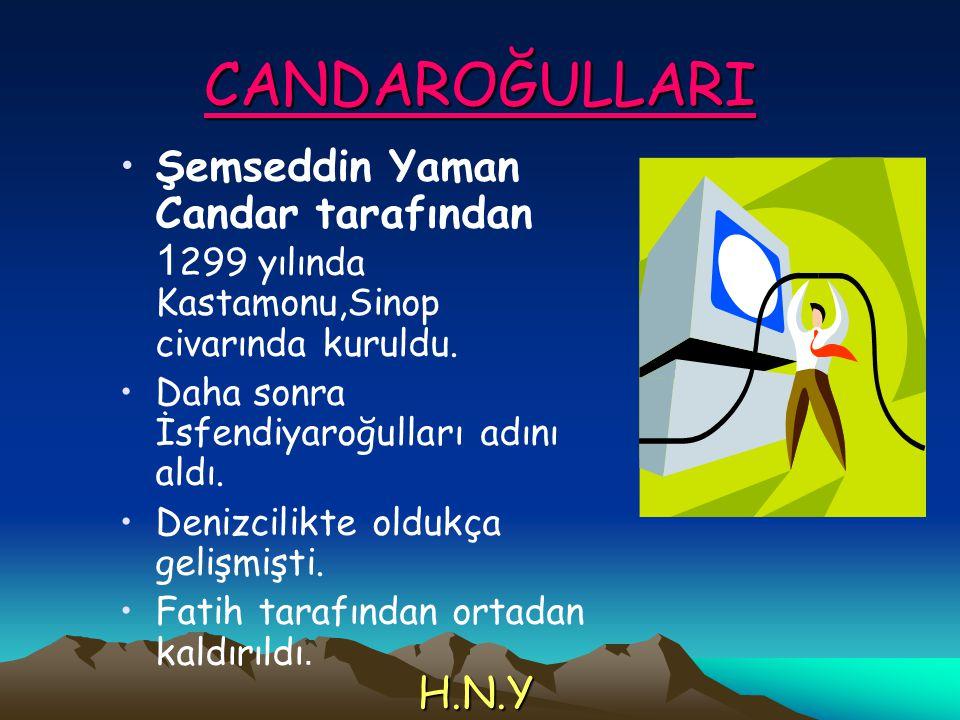 CANDAROĞULLARI Şemseddin Yaman Candar tarafından 1299 yılında Kastamonu,Sinop civarında kuruldu. Daha sonra İsfendiyaroğulları adını aldı.