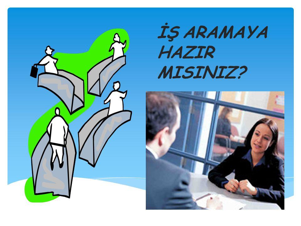 İŞ ARAMAYA HAZIR MISINIZ