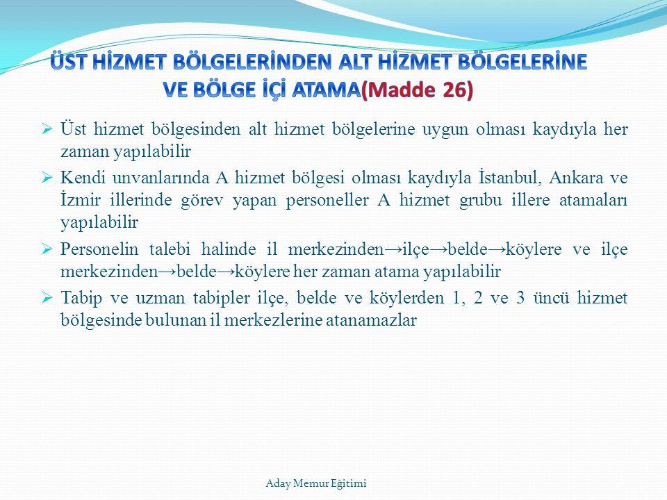 ÜST HİZMET BÖLGELERİNDEN ALT HİZMET BÖLGELERİNE VE BÖLGE İÇİ ATAMA(Madde 26)