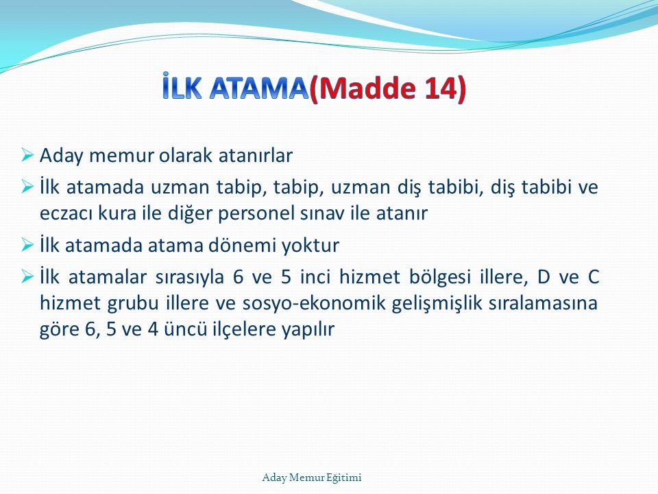 İLK ATAMA(Madde 14) Aday memur olarak atanırlar