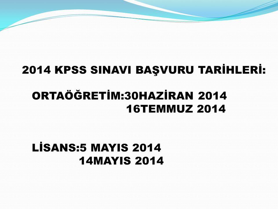 ORTAÖĞRETİM:30HAZİRAN 2014 16TEMMUZ 2014 LİSANS:5 MAYIS 2014