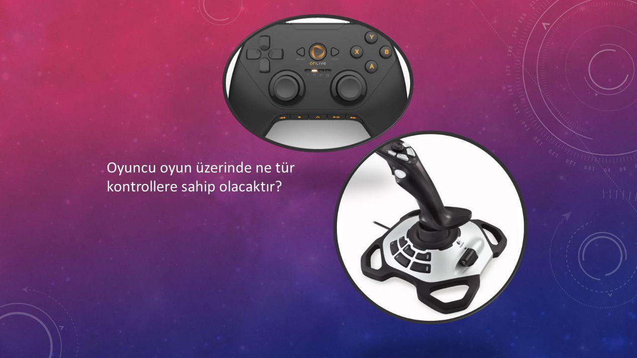 Oyuncu oyun üzerinde ne tür kontrollere sahip olacaktır