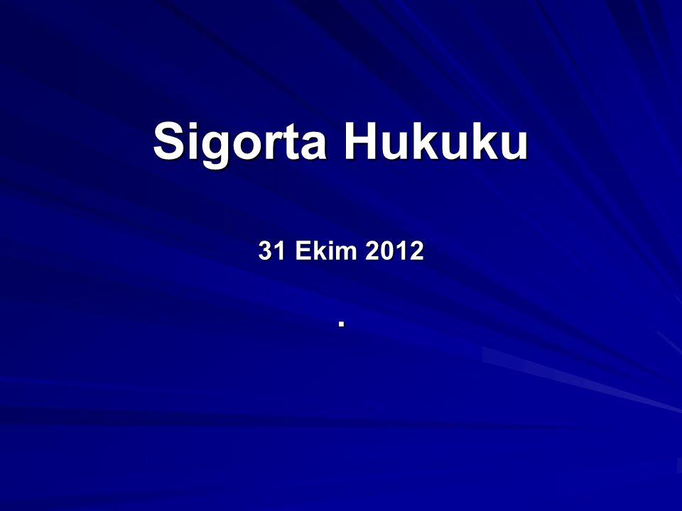 Sigorta Hukuku 31 Ekim 2012 .