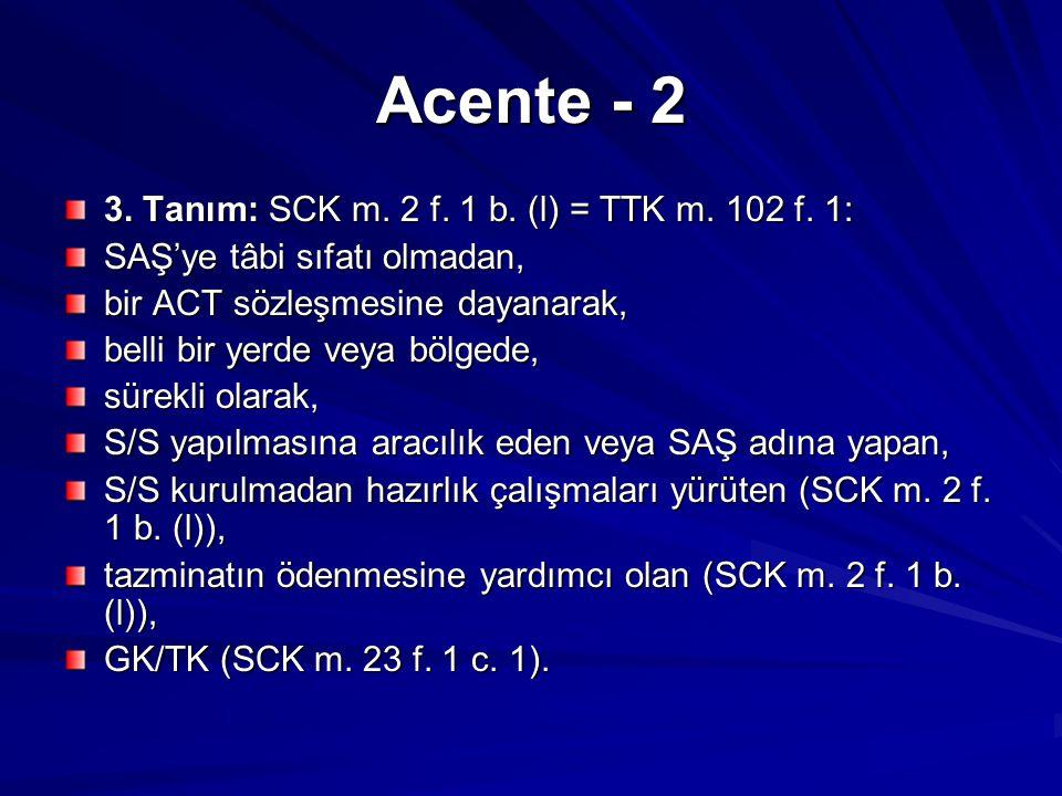 Acente - 2 3. Tanım: SCK m. 2 f. 1 b. (l) = TTK m. 102 f. 1:
