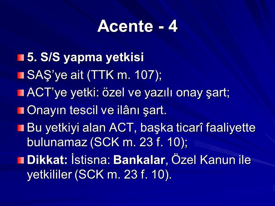 Acente - 4 5. S/S yapma yetkisi SAŞ'ye ait (TTK m. 107);