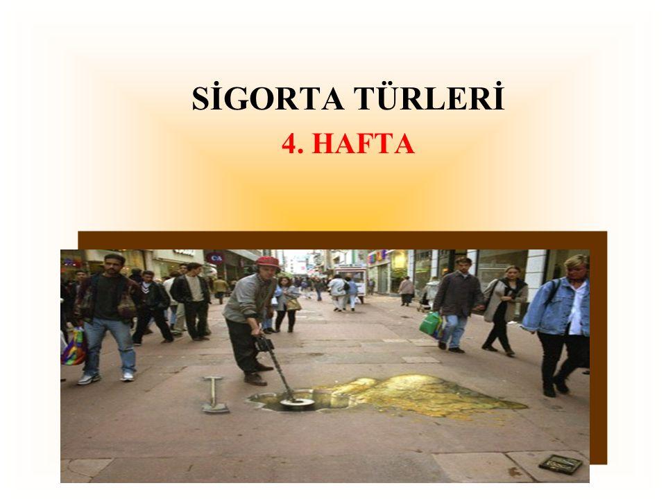 SİGORTA TÜRLERİ 4. HAFTA