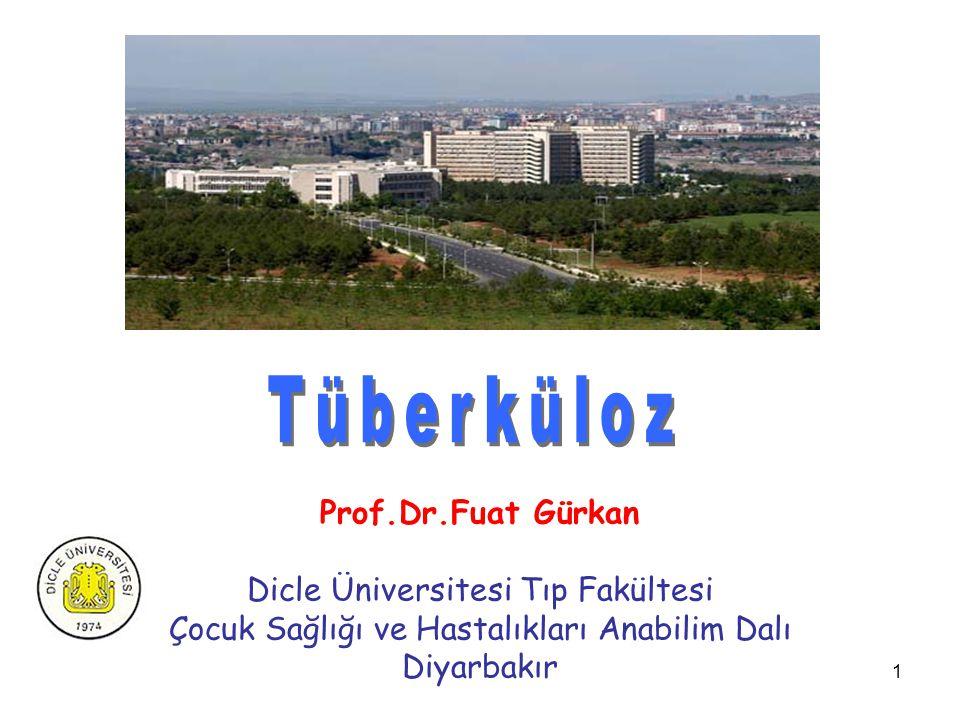 Tüberküloz Prof.Dr.Fuat Gürkan Dicle Üniversitesi Tıp Fakültesi