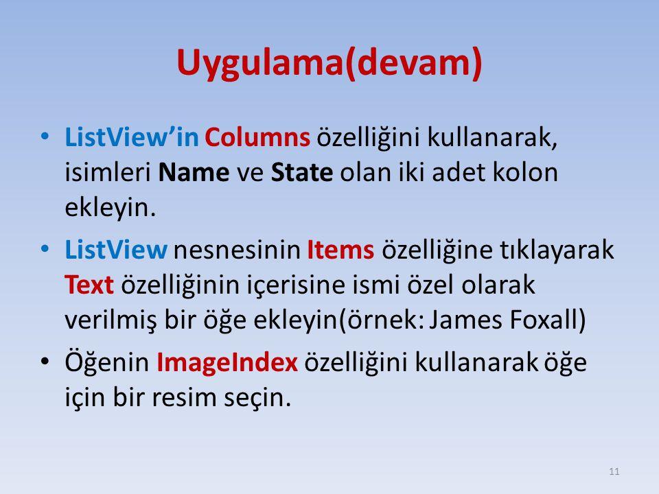 Uygulama(devam) ListView'in Columns özelliğini kullanarak, isimleri Name ve State olan iki adet kolon ekleyin.