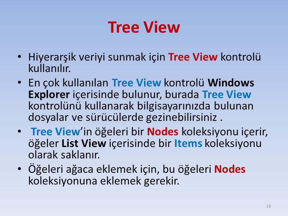 Tree View Hiyerarşik veriyi sunmak için Tree View kontrolü kullanılır.