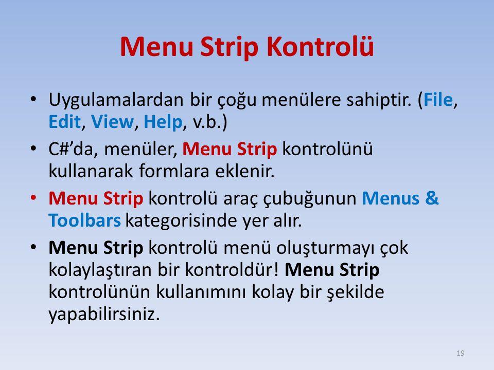 Menu Strip Kontrolü Uygulamalardan bir çoğu menülere sahiptir. (File, Edit, View, Help, v.b.)