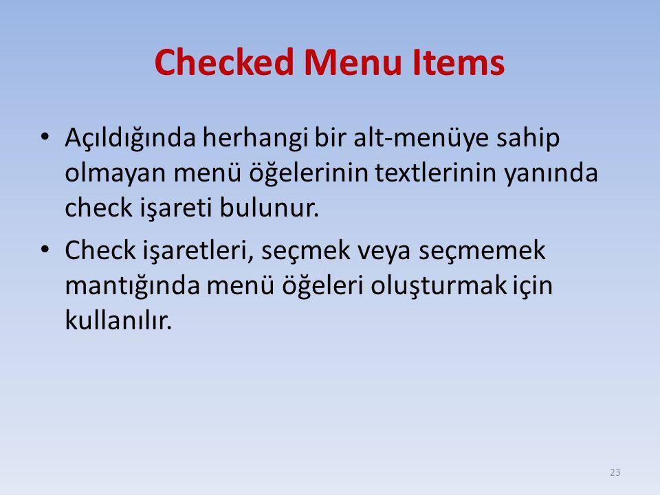 Checked Menu Items Açıldığında herhangi bir alt-menüye sahip olmayan menü öğelerinin textlerinin yanında check işareti bulunur.
