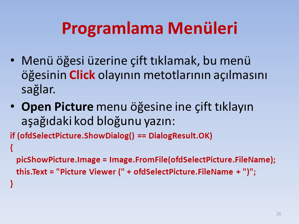 Programlama Menüleri Menü öğesi üzerine çift tıklamak, bu menü öğesinin Click olayının metotlarının açılmasını sağlar.