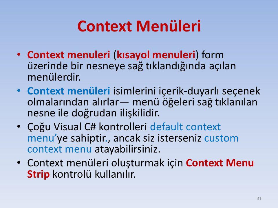Context Menüleri Context menuleri (kısayol menuleri) form üzerinde bir nesneye sağ tıklandığında açılan menülerdir.