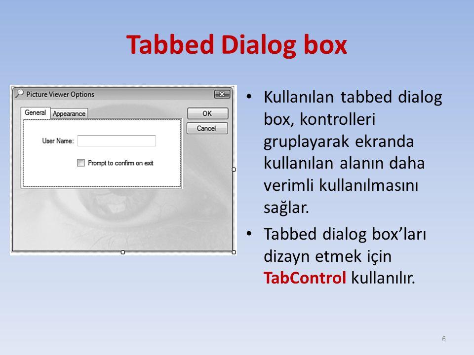 Tabbed Dialog box Kullanılan tabbed dialog box, kontrolleri gruplayarak ekranda kullanılan alanın daha verimli kullanılmasını sağlar.