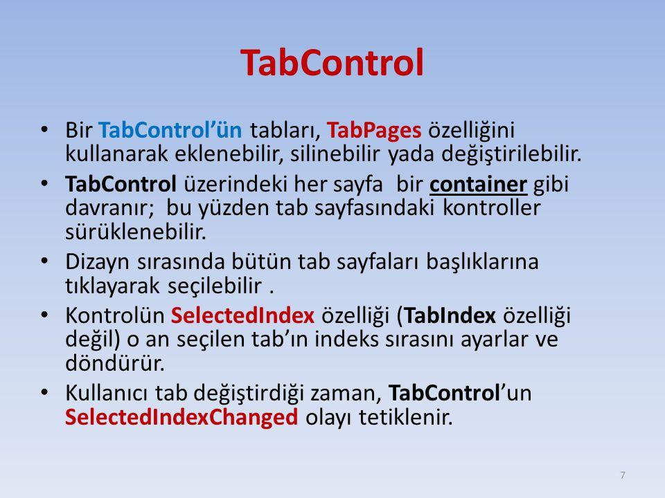 TabControl Bir TabControl'ün tabları, TabPages özelliğini kullanarak eklenebilir, silinebilir yada değiştirilebilir.