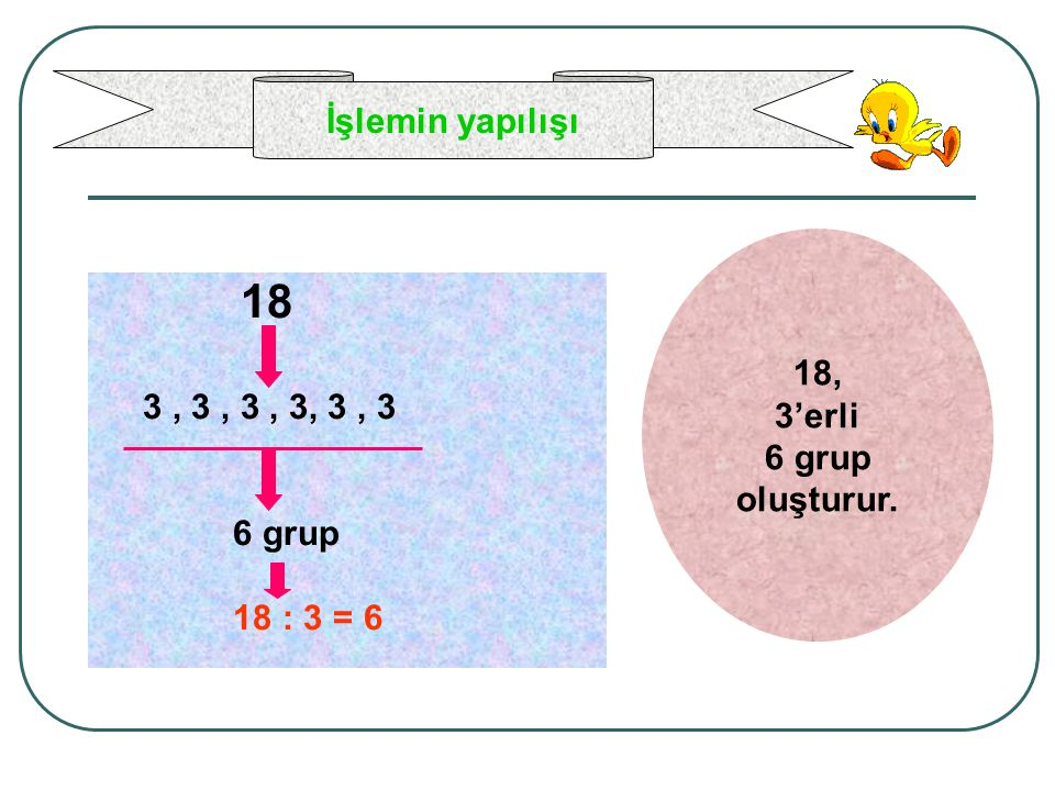 İşlemin yapılışı 18, 3'erli 6 grup oluşturur.