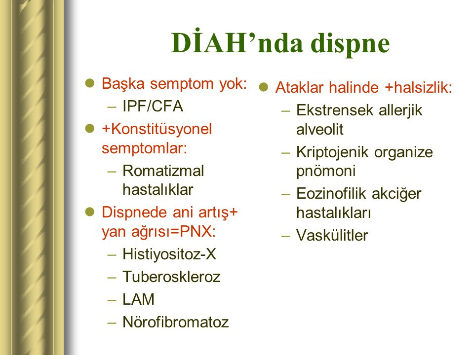 DİAH'nda dispne Başka semptom yok: Ataklar halinde +halsizlik: IPF/CFA