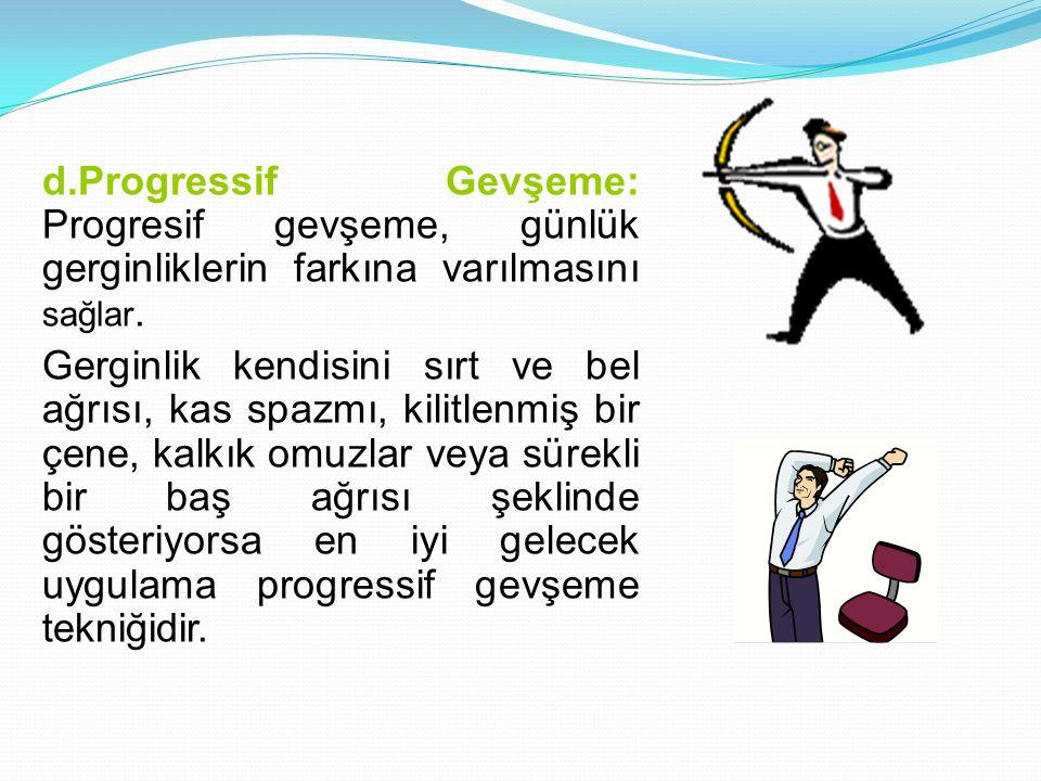 d.Progressif Gevşeme: Progresif gevşeme, günlük gerginliklerin farkına varılmasını sağlar.