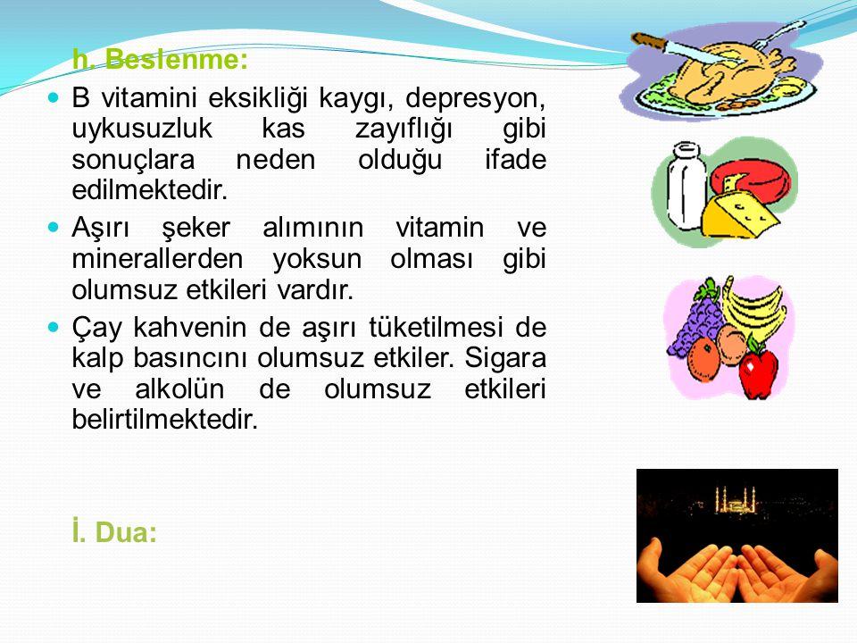 h. Beslenme: B vitamini eksikliği kaygı, depresyon, uykusuzluk kas zayıflığı gibi sonuçlara neden olduğu ifade edilmektedir.