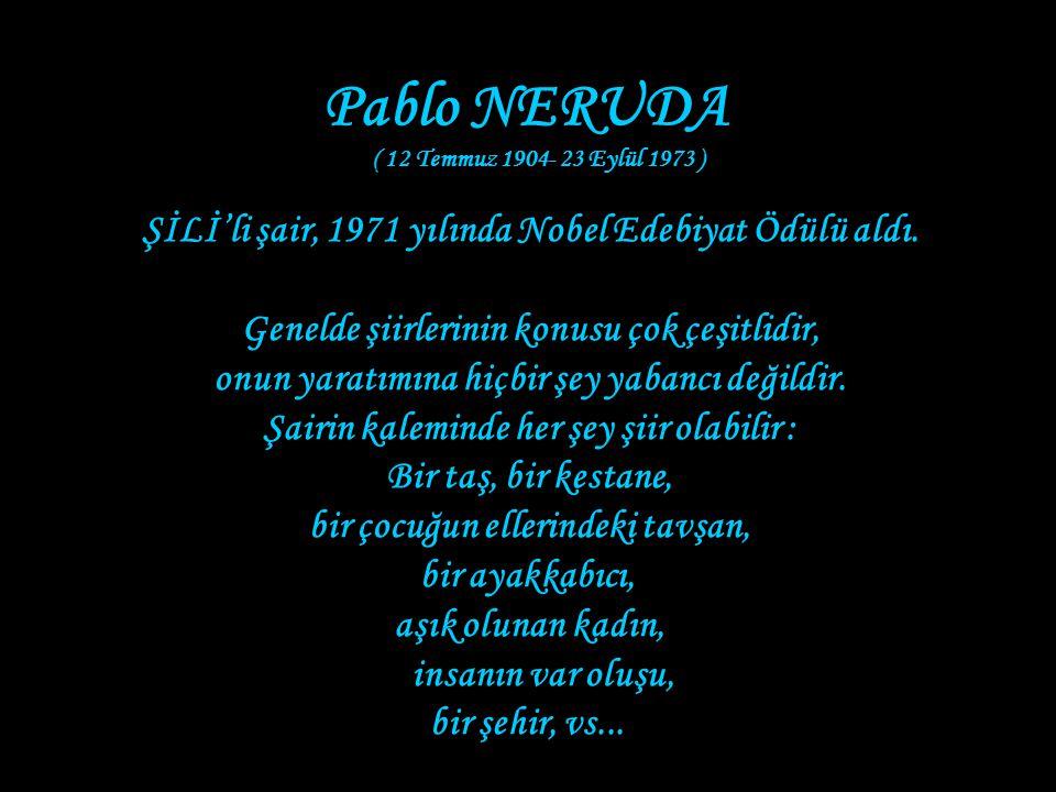 Pablo NERUDA ŞİLİ'li şair, 1971 yılında Nobel Edebiyat Ödülü aldı.
