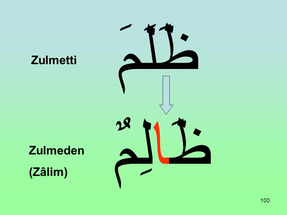 ظَلَمَ Zulmetti ظَالِمٌ Zulmeden (Zâlim)